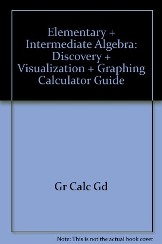 Elementary and Intermediate Algebra : Discovery and Visualization and Graphing Calculator Guide 3rd 2002 9780618193424 Front Cover