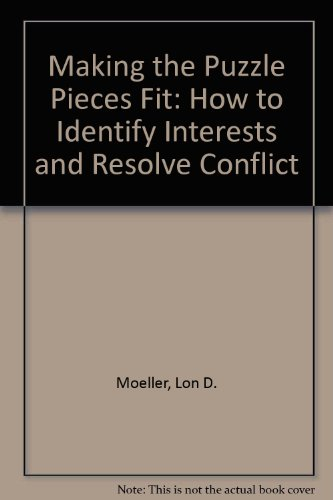 Making the Puzzle Pieces Fit How to Identify Interests and Resolve Conflict 2nd 2009 (Revised) 9780757566424 Front Cover