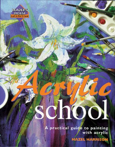 Acrylic School A Practical Guide to Painting with Acrylic  1997 9780762106424 Front Cover