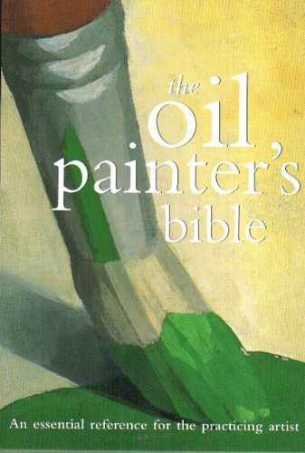Oil Painter's Bible An Essential Reference for the Practicing Artist N/A edition cover