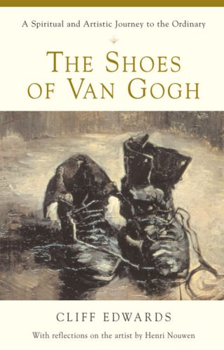 Shoes of Van Gogh A Spiritual and Artistic Journey to the Ordinary  2004 9780824521424 Front Cover