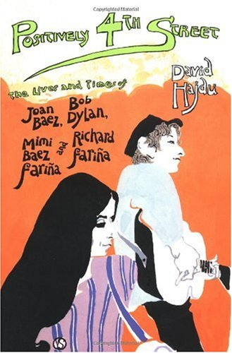 Positively 4th Street The Lives and Times of Joan Baez, Bob Dylan, Mimi Baez Farina and Richard Farina N/A edition cover