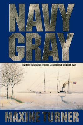 Navy Gray Engineering the Confederate Navy on the Chattahoochee and Apalachicola Rivers N/A 9780865546424 Front Cover