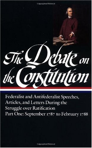 Debate on the Constitution: Federalist and Antifederalist Speeches, Articles, and Letters During the Struggle over Ratification Part One, September 1787 to February 1788 N/A edition cover