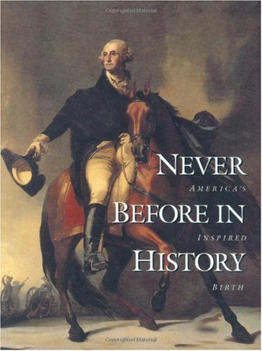 Never Before in History: America's Inspired Birth  2006 9780964210424 Front Cover
