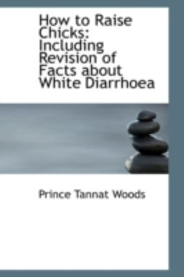 How to Raise Chicks Including Revision of Facts about White Diarrhoea N/A edition cover