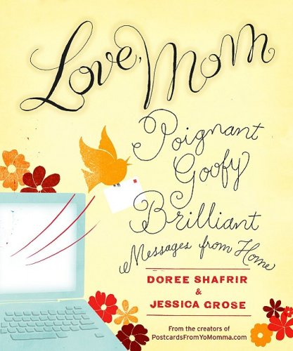 Love, Mom Poignant, Goofy, Brilliant Messages from Home  2009 9781401323424 Front Cover