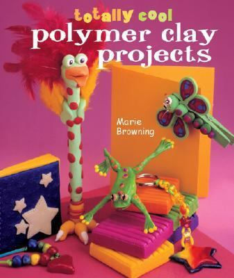 Totally Cool Polymer Clay Projects   2004 9781402706424 Front Cover