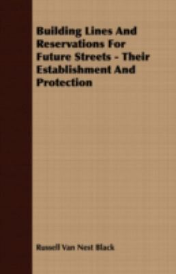 Building Lines and Reservations for Future Streets: Their Establishment and Protection  2007 9781406779424 Front Cover