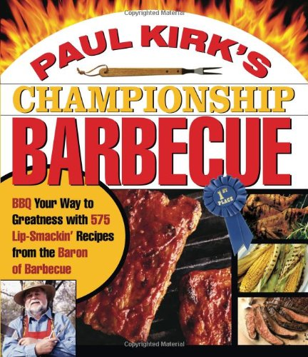 Paul Kirk's Championship Barbecue Barbecue Your Way to Greatness with 575 Lip-Smackin' Recipes from the Baron of Barbecue  2004 9781558322424 Front Cover
