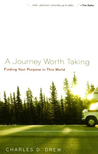 Journey Worth Taking Finding Your Purpose in This World  2007 edition cover