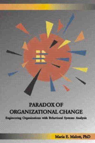 Paradox of Organizational Change Engineering Organizations with Behavioral Systems Analysis  2003 9781878978424 Front Cover