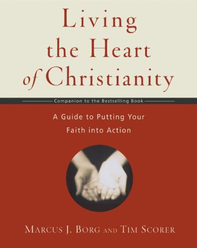 Living the Heart of Christianity A Guide to Putting Your Faith into Action  2006 9780061118425 Front Cover