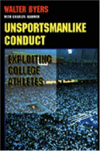 Unsportsmanlike Conduct Exploiting College Athletes N/A 9780472084425 Front Cover