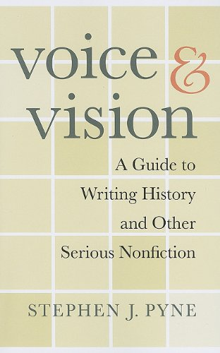 Voice and Vision A Guide to Writing History and Other Serious Nonfiction  2009 edition cover