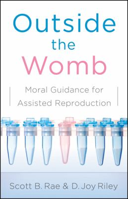 Outside the Womb Moral Guidance for Assisted Reproduction  2010 edition cover