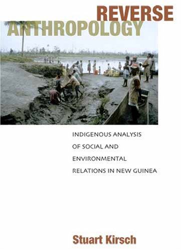 Reverse Anthropolgy Indigenous Analysis of Social and Environmental Relations in New Guinea  2006 9780804753425 Front Cover