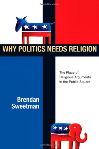 Why Politics Needs Religion The Place of Religious Arguments in the Public Square  2006 edition cover