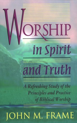 Worship in Spirit and Truth : A Refreshing Study of the Principles and Practice of Biblical Worship N/A 9780875522425 Front Cover
