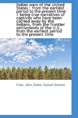 Indian Wars of the United States : From the earliest period to the present time / being true Narrati N/A 9781113489425 Front Cover