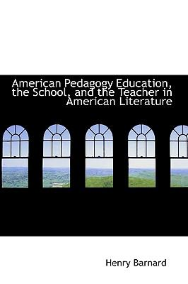American Pedagogy Education, the School, and the Teacher in American Literature N/A 9781113616425 Front Cover