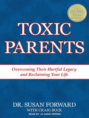 Toxic Parents: Overcoming Their Hurtful Legacy and Reclaiming Your Life Library Edition  2011 edition cover
