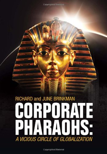 Corporate Pharaohs A Vicious Circle of Globalization  2013 9781483621425 Front Cover