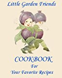 Little Garden Friends Cookbook for Your Favorite Recipes  N/A 9781491231425 Front Cover