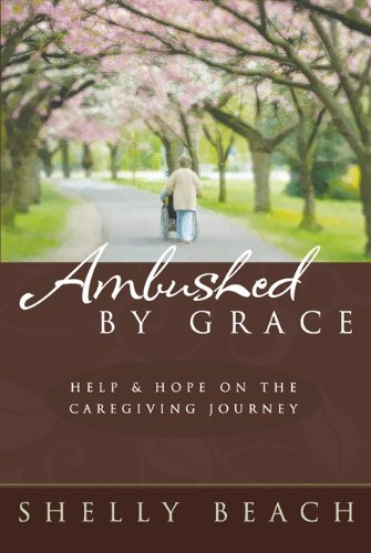 Ambushed by Grace Help and Hope on the Caregiving Journey  2008 edition cover