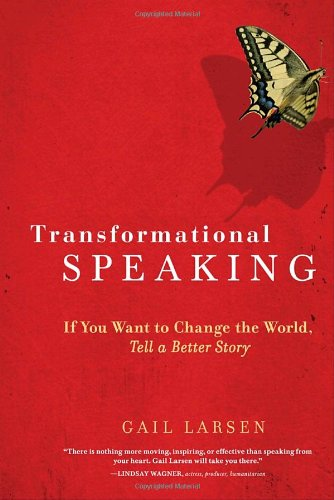 Transformational Speaking If You Want to Change the World, Tell a Better Story  2009 edition cover