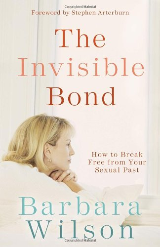 Invisible Bond How to Break Free from Your Sexual Past  2006 edition cover