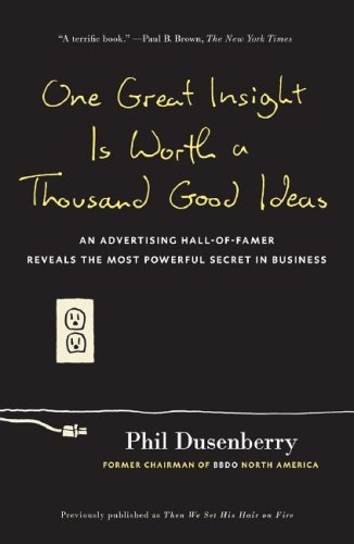 One Great Insight Is Worth a Thousand Good Ideas An Advertising Hall-of-Famer Reveals the Most Powerful Secret in Business  2006 edition cover