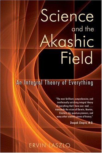 Science and the Akashic Field An Integral Theory of Everything  2004 edition cover