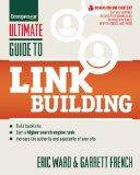 Ultimate Guide to Link Building How to Build Backlinks, Authority and Credibility for Your Website, and Increase Click Traffic and Search Ranking  2012 edition cover