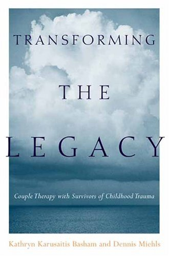 Transforming the Legacy Couple Therapy with Survivors of Childhood Trauma  2004 9780231123426 Front Cover