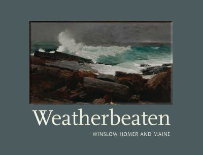 Weatherbeaten Winslow Homer and Maine  2012 edition cover