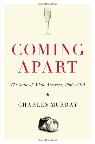 Coming Apart The State of White America, 1960-2010  2012 edition cover