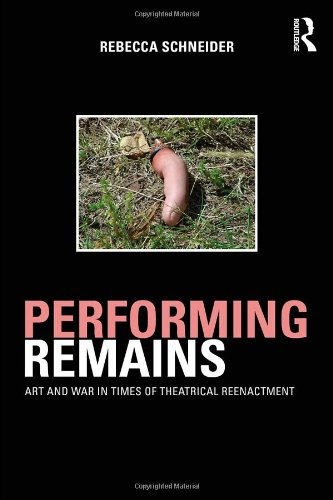 Performing Remains Art and War in Times of Theatrical Reenactment  2007 edition cover