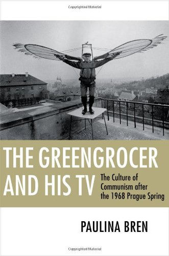Greengrocer and His TV The Culture of Communism after the 1968 Prague Spring  2010 edition cover
