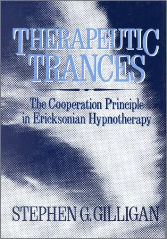 Therapeutic Trances The Cooperation Principle in Ericksonian Hypnotherapy  1987 9780876304426 Front Cover