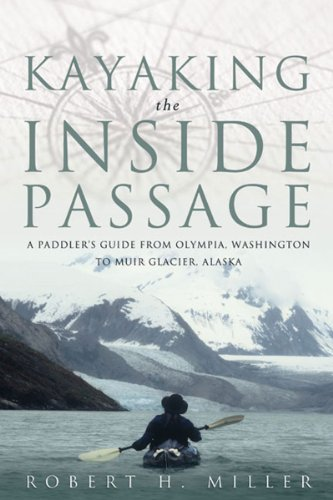 Kayaking the Inside Passage A Paddling Guide from Olympia Washington to Muir Glacier Alaska  2005 9780881506426 Front Cover