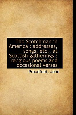 Scotchman in Americ : Addresses, songs, etc. , at Scottish Gatherings N/A 9781113466426 Front Cover