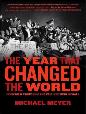 The Year That Changed the World: The Untold Story Behind the Fall of the Berlin Wall, Library Edition  2009 edition cover
