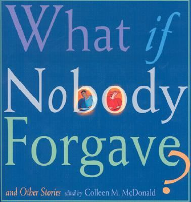 What If Nobody Forgave and Other Stories  2nd 2003 9781558964426 Front Cover