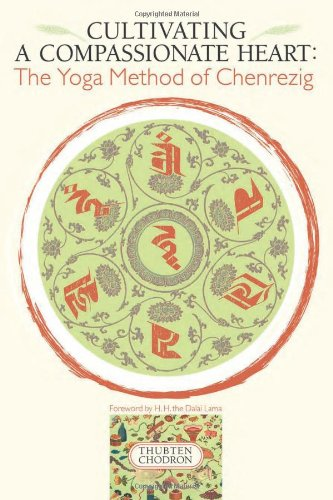 Cultivating a Compassionate Heart The Yoga Method of Chenrezig  2006 9781559392426 Front Cover