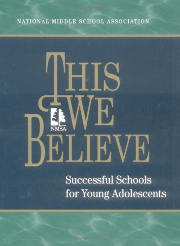 This We Believe : Successful Schools for Young Adolescents: A Position Paper of the National Middle School Association 1st 2003 edition cover