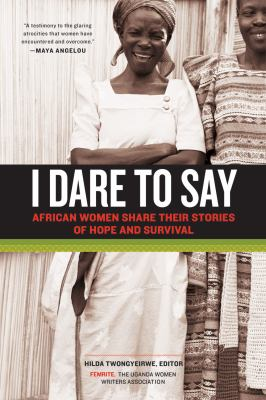 I Dare to Say African Women Share Their Stories of Hope and Survival  2012 9781569768426 Front Cover
