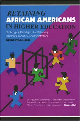 Retaining African Americans in Higher Education Challenging Paradigms for Retaining Students, Faculty and Administrators  2001 edition cover