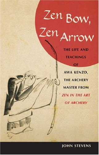 Zen Bow, Zen Arrow The Life and Teachings of Awa Kenzo, the Archery Master from Zen in the Art of Archery  2007 edition cover