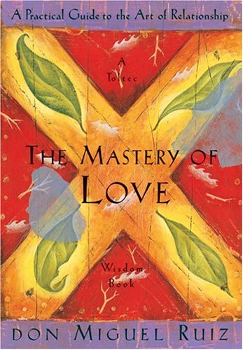 Mastery of Love A Practical Guide to the Art of Relationship  1999 9781878424426 Front Cover
